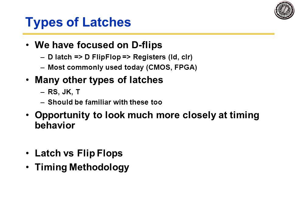 Types of Latches We have focused on D-flips