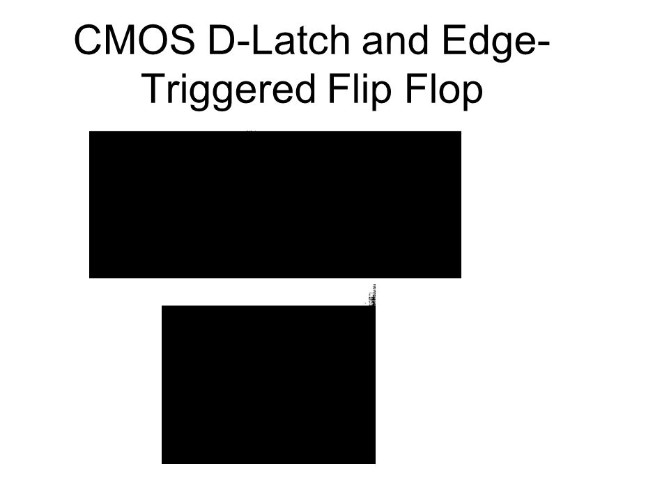 CMOS D-Latch and Edge-Triggered Flip Flop