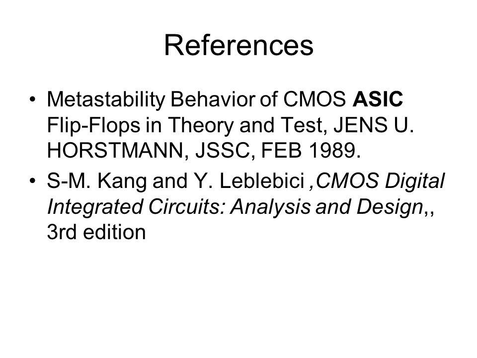 References Metastability Behavior of CMOS ASIC Flip-Flops in Theory and Test, JENS U. HORSTMANN, JSSC, FEB 1989.