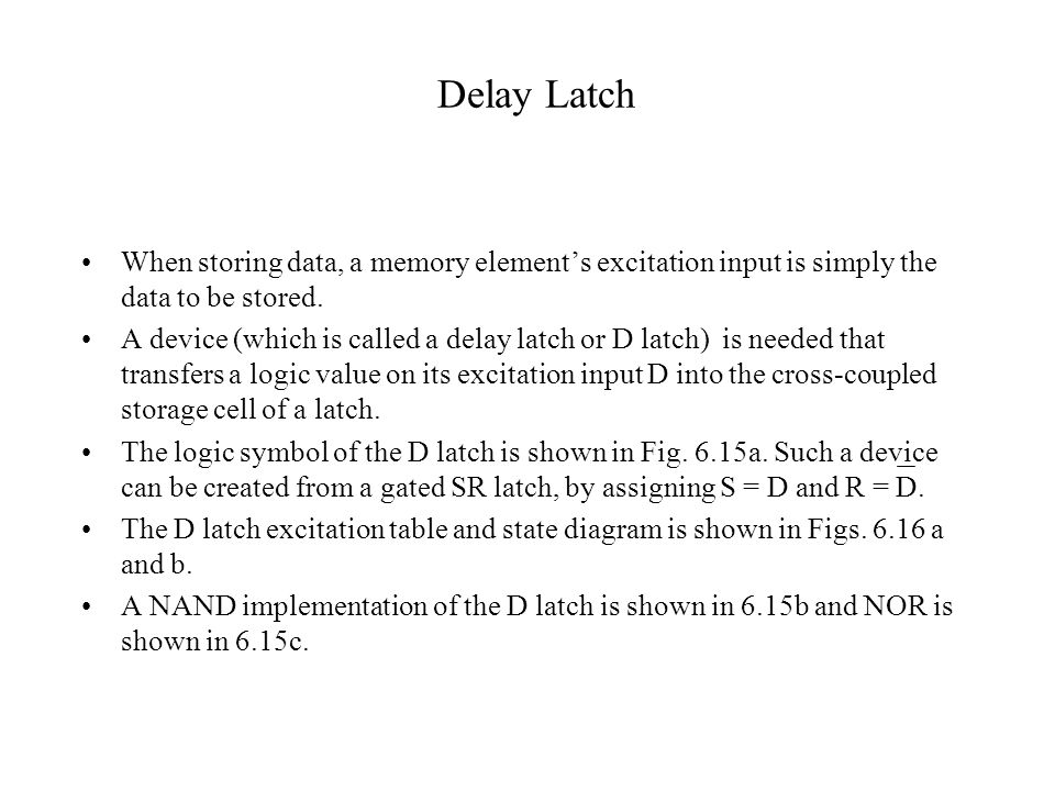 Delay Latch When storing data, a memory element's excitation input is simply the data to be stored.