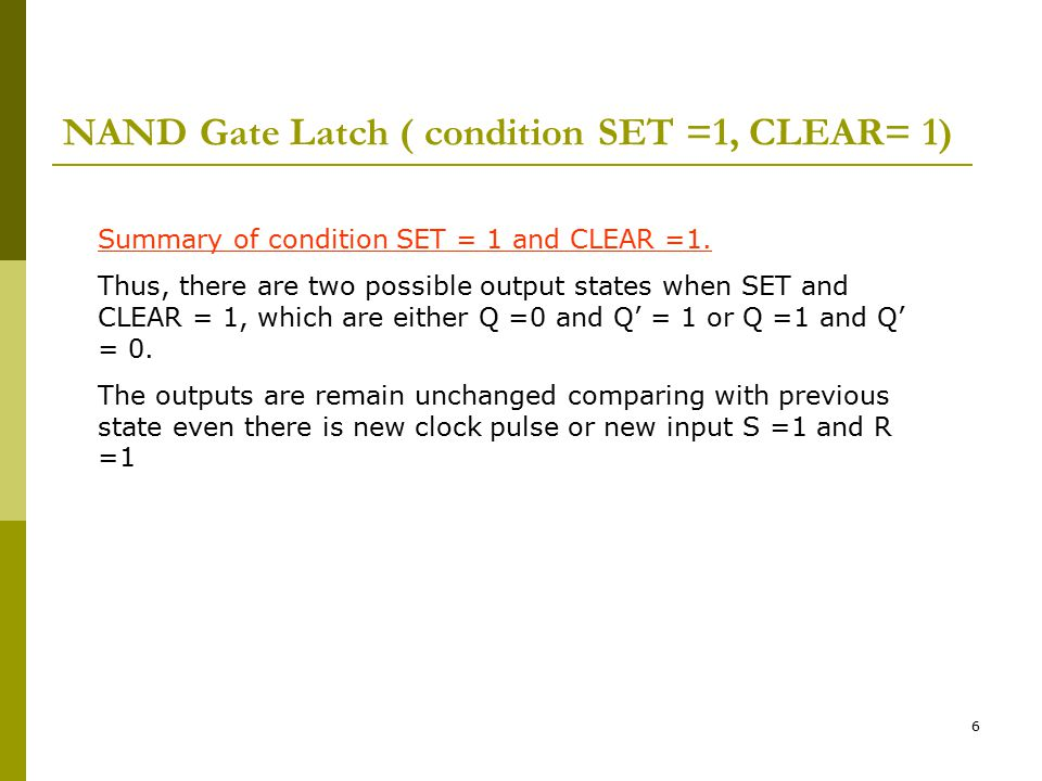 NAND Gate Latch ( condition SET =1, CLEAR= 1)
