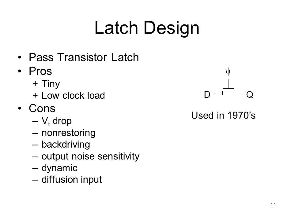 Latch Design Pass Transistor Latch Pros Cons + Tiny + Low clock load