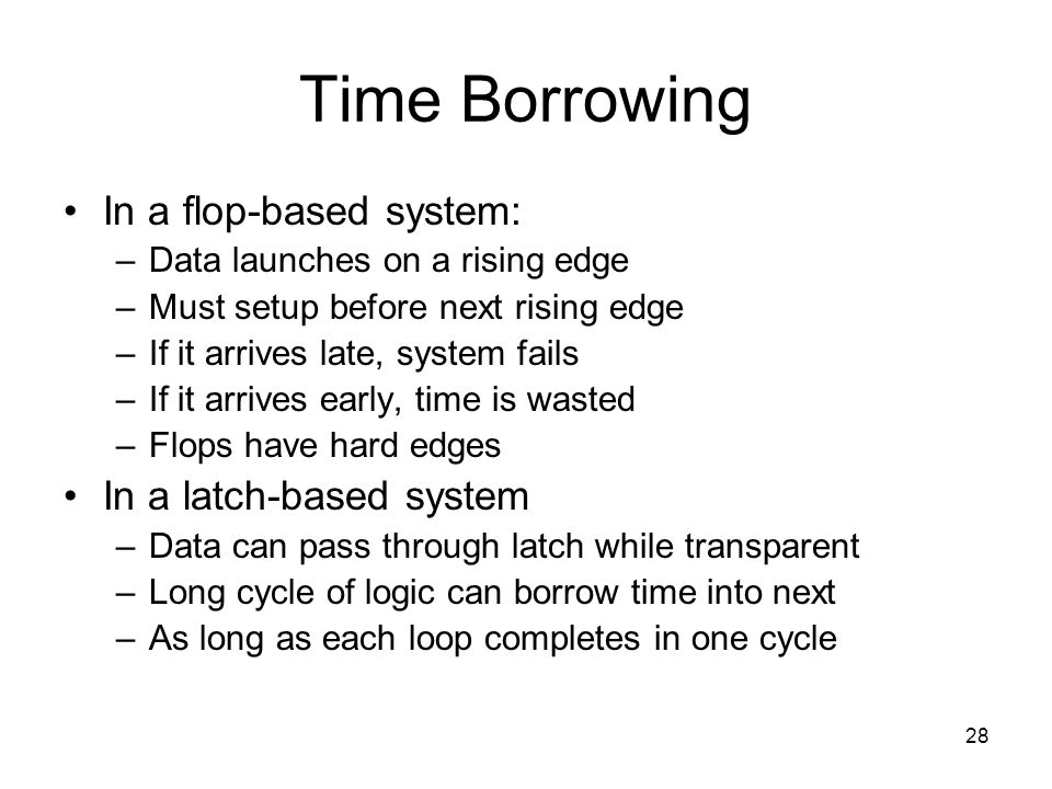 Time Borrowing In a flop-based system: In a latch-based system