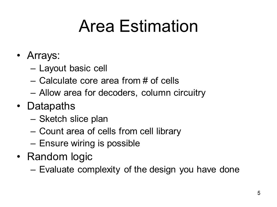 Area Estimation Arrays: Datapaths Random logic Layout basic cell