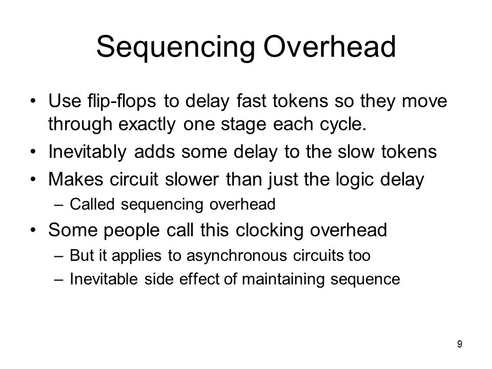 Sequencing Overhead Use flip-flops to delay fast tokens so they move through exactly one stage each cycle.
