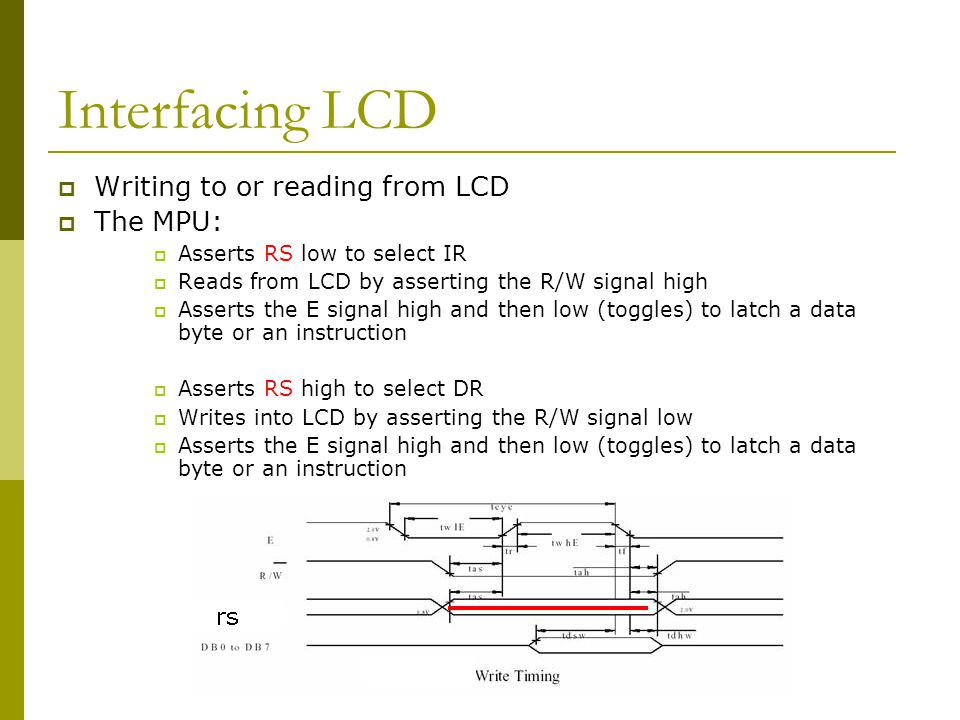 Interfacing LCD Writing to or reading from LCD The MPU: