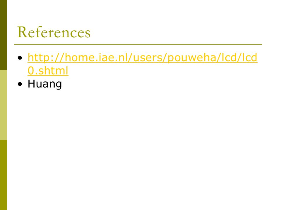 References http://home.iae.nl/users/pouweha/lcd/lcd0.shtml Huang