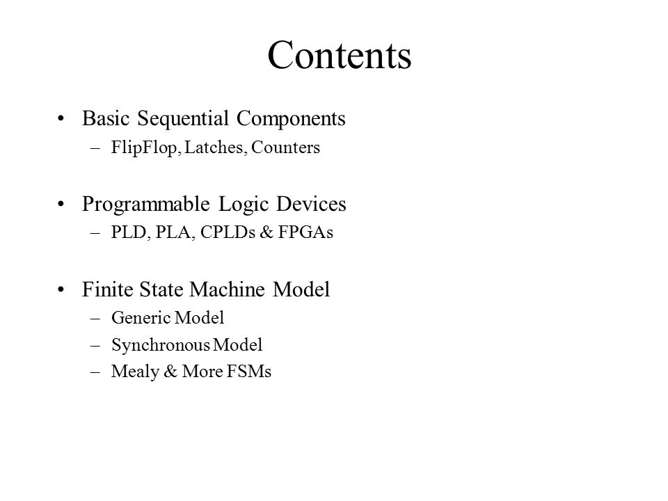 Contents Basic Sequential Components Programmable Logic Devices