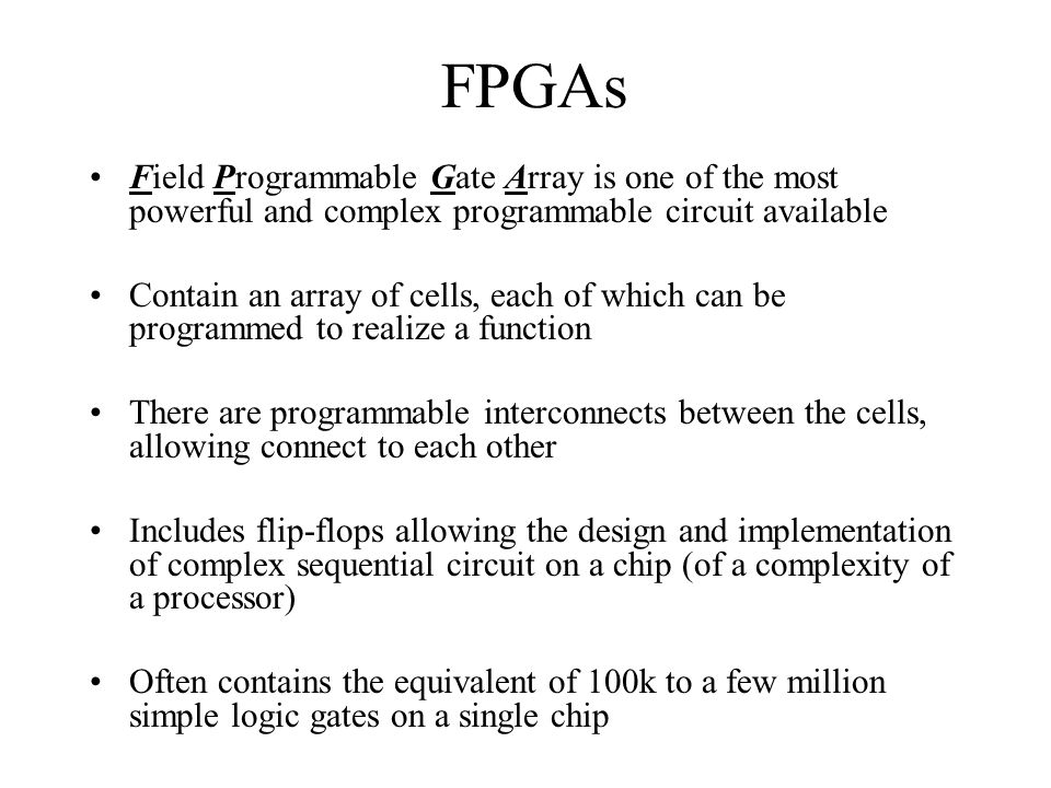 FPGAs Field Programmable Gate Array is one of the most powerful and complex programmable circuit available.
