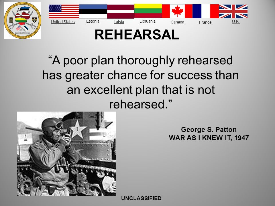 REHEARSAL A poor plan thoroughly rehearsed has greater chance for success than an excellent plan that is not rehearsed.