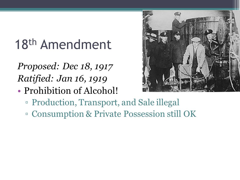 18th Amendment Proposed: Dec 18, 1917 Ratified: Jan 16, 1919