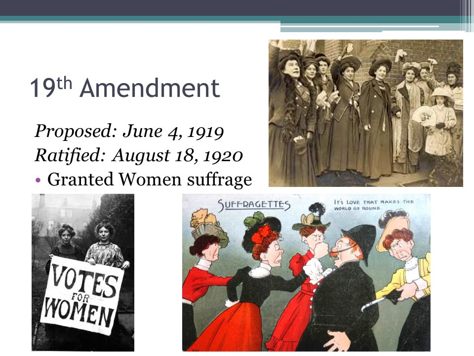 19th Amendment Proposed: June 4, 1919 Ratified: August 18, 1920