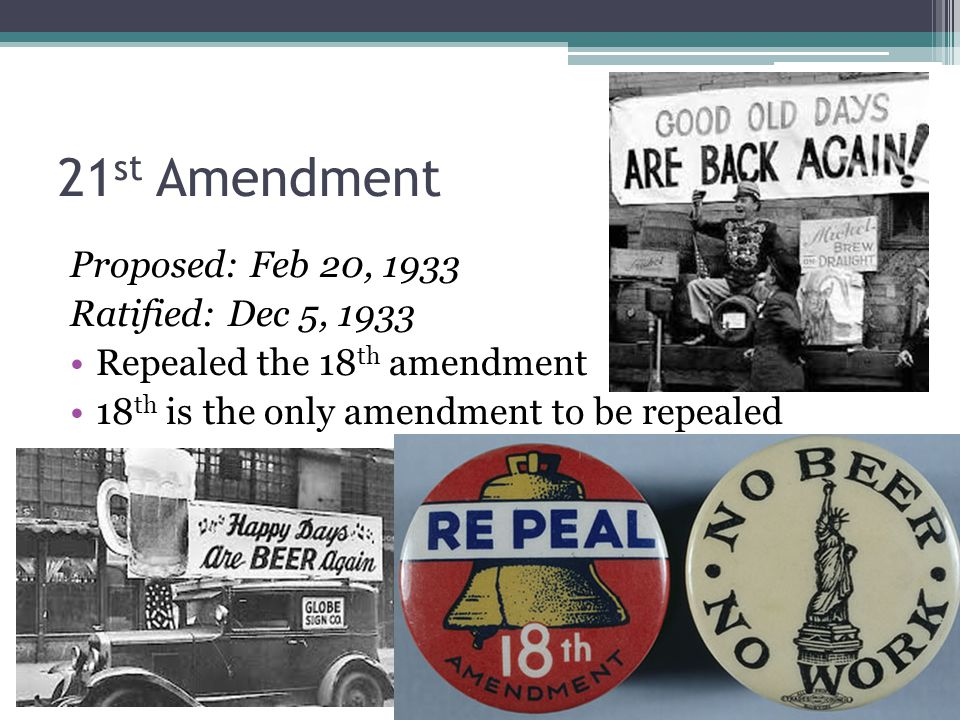 21st Amendment Proposed: Feb 20, 1933 Ratified: Dec 5, 1933