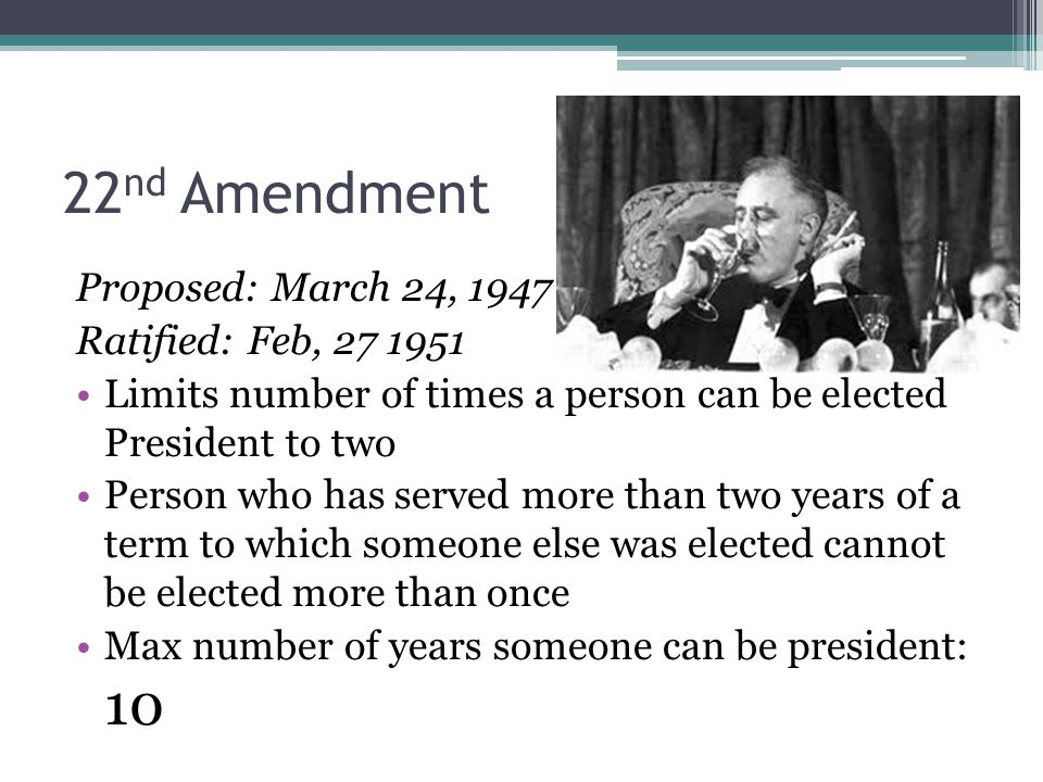 22nd Amendment Proposed: March 24, 1947 Ratified: Feb, 27 1951