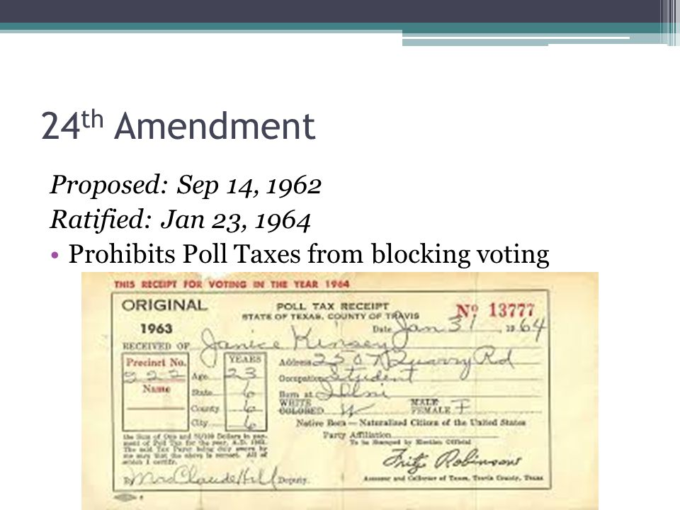 24th Amendment Proposed: Sep 14, 1962 Ratified: Jan 23, 1964