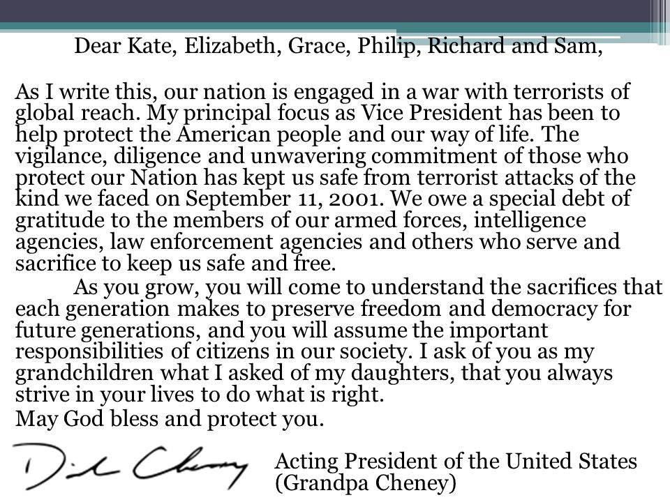 Dear Kate, Elizabeth, Grace, Philip, Richard and Sam, As I write this, our nation is engaged in a war with terrorists of global reach.