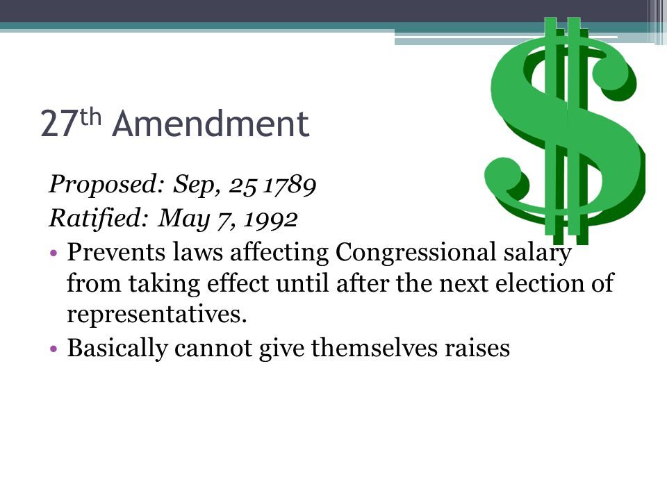 27th Amendment Proposed: Sep, 25 1789 Ratified: May 7, 1992