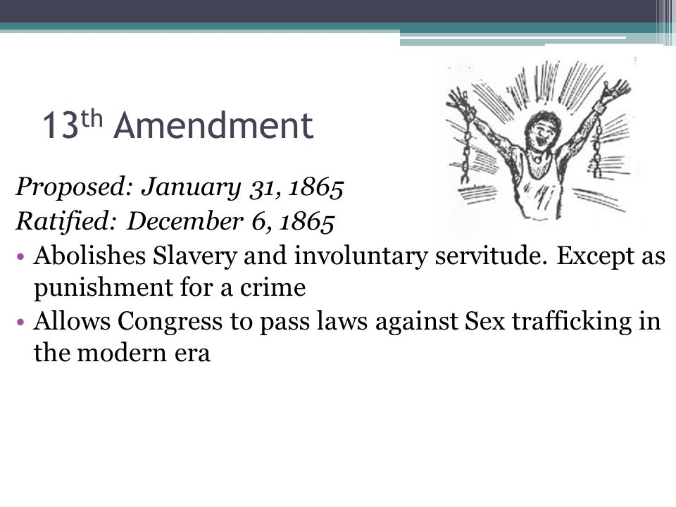 13th Amendment Proposed: January 31, 1865 Ratified: December 6, 1865