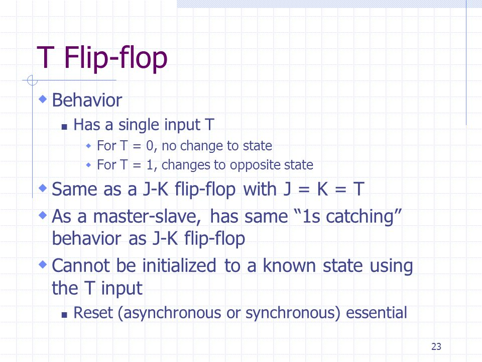 T Flip-flop Behavior Same as a J-K flip-flop with J = K = T