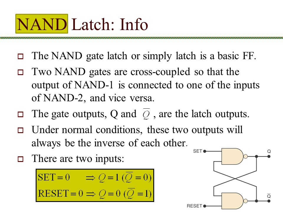 NAND Latch: Info The NAND gate latch or simply latch is a basic FF.