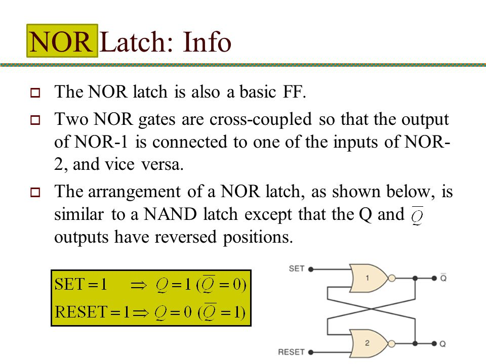 NOR Latch: Info The NOR latch is also a basic FF.