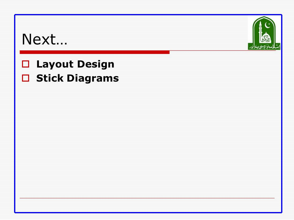 Next… Layout Design Stick Diagrams