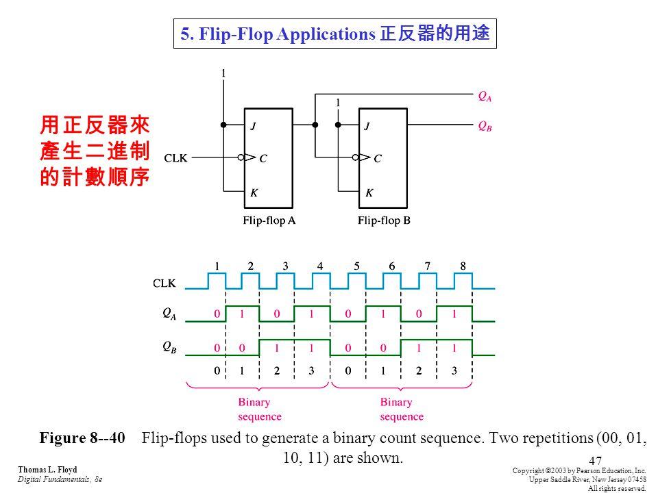 用正反器來產生二進制的計數順序 5. Flip-Flop Applications 正反器的用途
