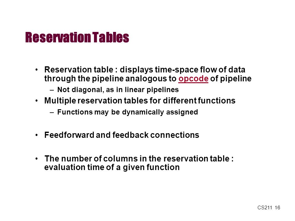 Reservation Tables Reservation table : displays time-space flow of data through the pipeline analogous to opcode of pipeline.