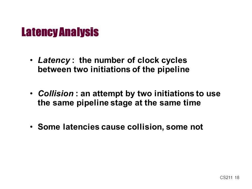 Latency Analysis Latency : the number of clock cycles between two initiations of the pipeline.