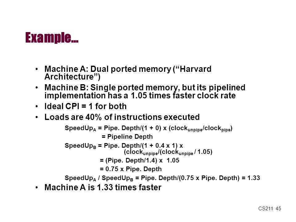 Example… Machine A: Dual ported memory ( Harvard Architecture )