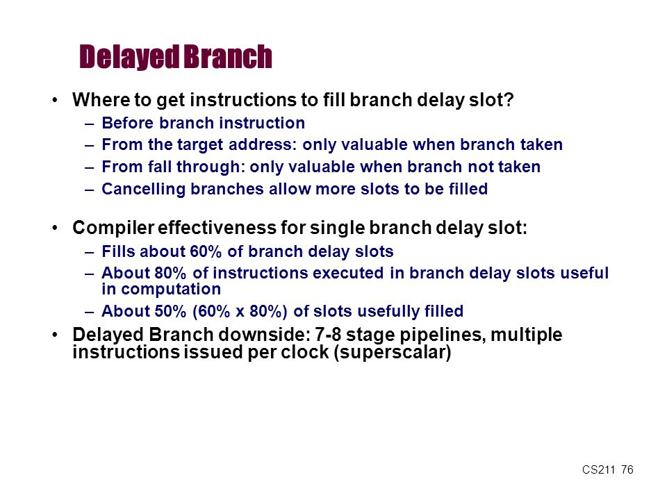 Delayed Branch Where to get instructions to fill branch delay slot
