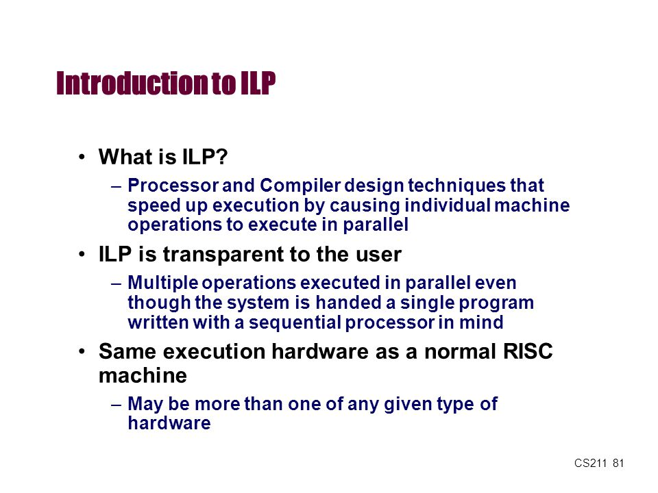 Introduction to ILP What is ILP ILP is transparent to the user