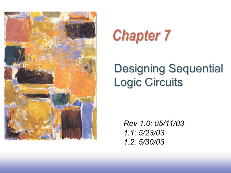 Chapter 7 Designing Sequential Logic Circuits Rev 1.0: 05/11/03