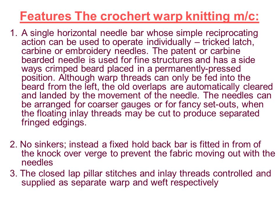 Features The crochert warp knitting m/c: