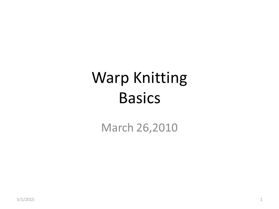 Warp Knitting Basics March 26,2010 4/13/2017