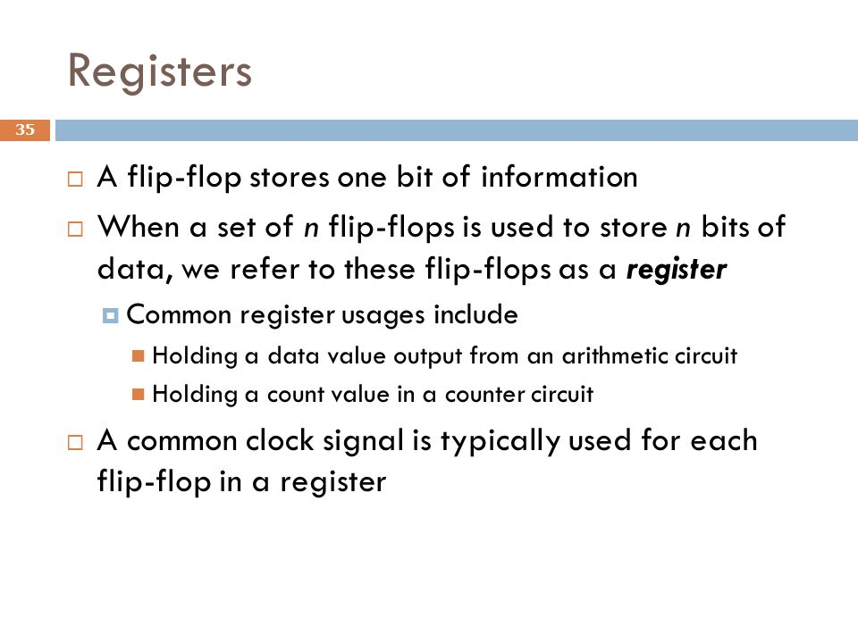 Registers A flip-flop stores one bit of information