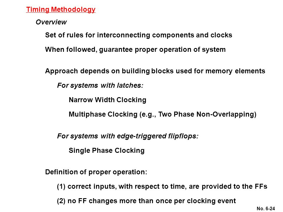 Timing Methodology Overview. Set of rules for interconnecting components and clocks. When followed, guarantee proper operation of system.