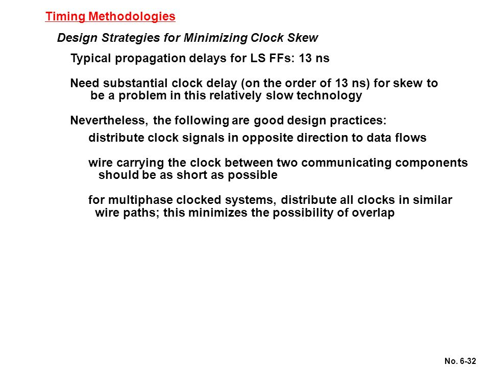 Timing Methodologies Design Strategies for Minimizing Clock Skew. Typical propagation delays for LS FFs: 13 ns.