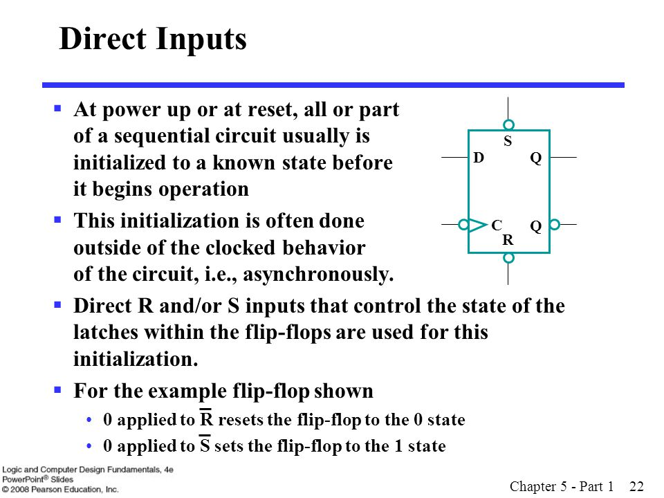 Direct Inputs At power up or at reset, all or part of a sequential circuit usually is initialized to a known state before it begins operation.