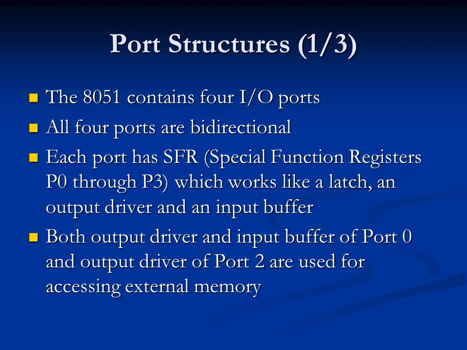 Port Structures (1/3) The 8051 contains four I/O ports