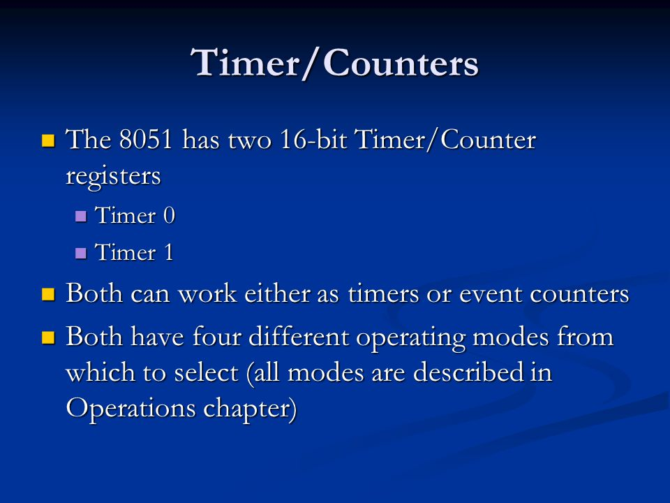 Timer/Counters The 8051 has two 16-bit Timer/Counter registers