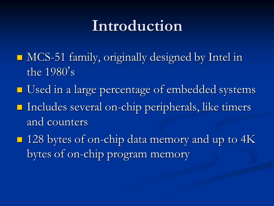 Introduction MCS-51 family, originally designed by Intel in the 1980's