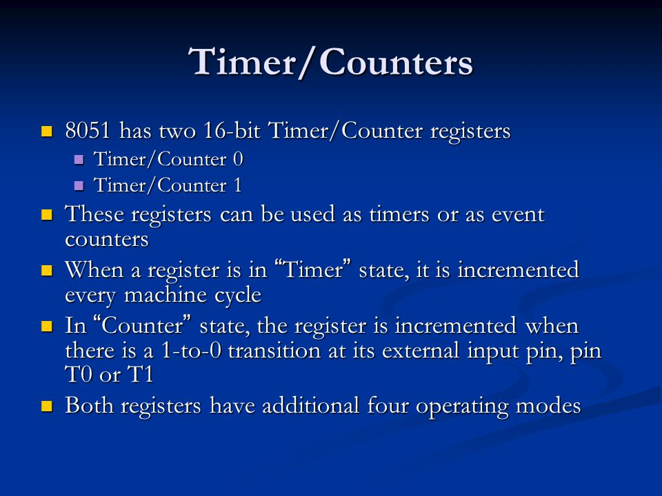 Timer/Counters 8051 has two 16-bit Timer/Counter registers