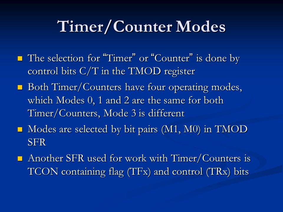 Timer/Counter Modes The selection for Timer or Counter is done by control bits C/T in the TMOD register.