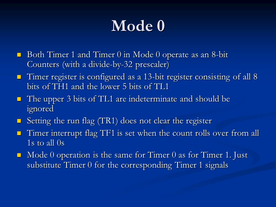 Mode 0 Both Timer 1 and Timer 0 in Mode 0 operate as an 8-bit Counters (with a divide-by-32 prescaler)