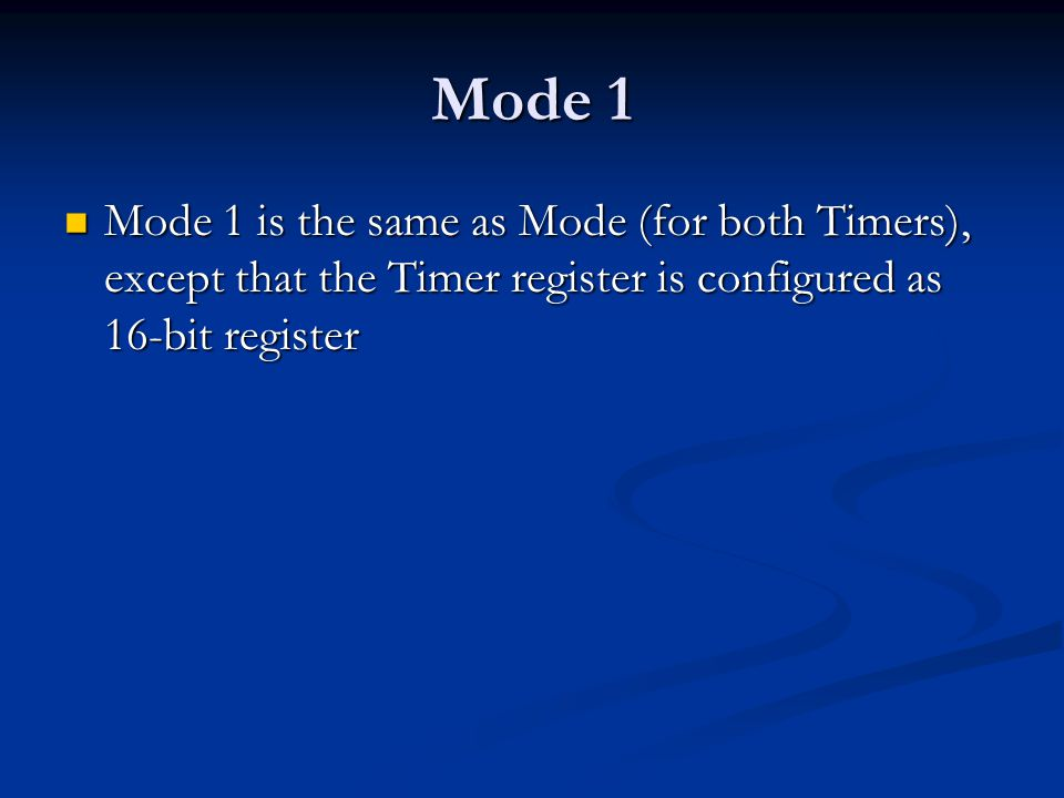 Mode 1 Mode 1 is the same as Mode (for both Timers), except that the Timer register is configured as 16-bit register.