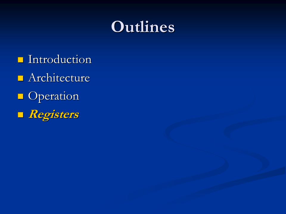 Outlines Introduction Architecture Operation Registers