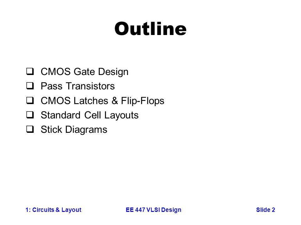 Outline CMOS Gate Design Pass Transistors CMOS Latches & Flip-Flops
