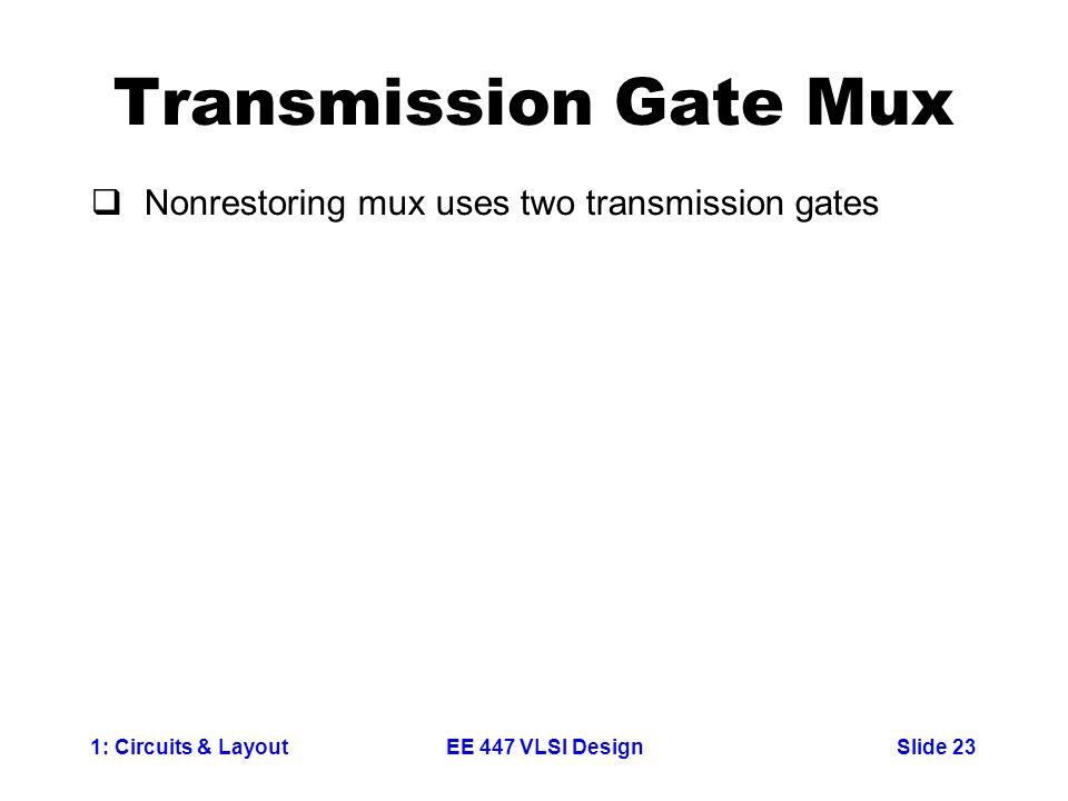 Transmission Gate Mux Nonrestoring mux uses two transmission gates