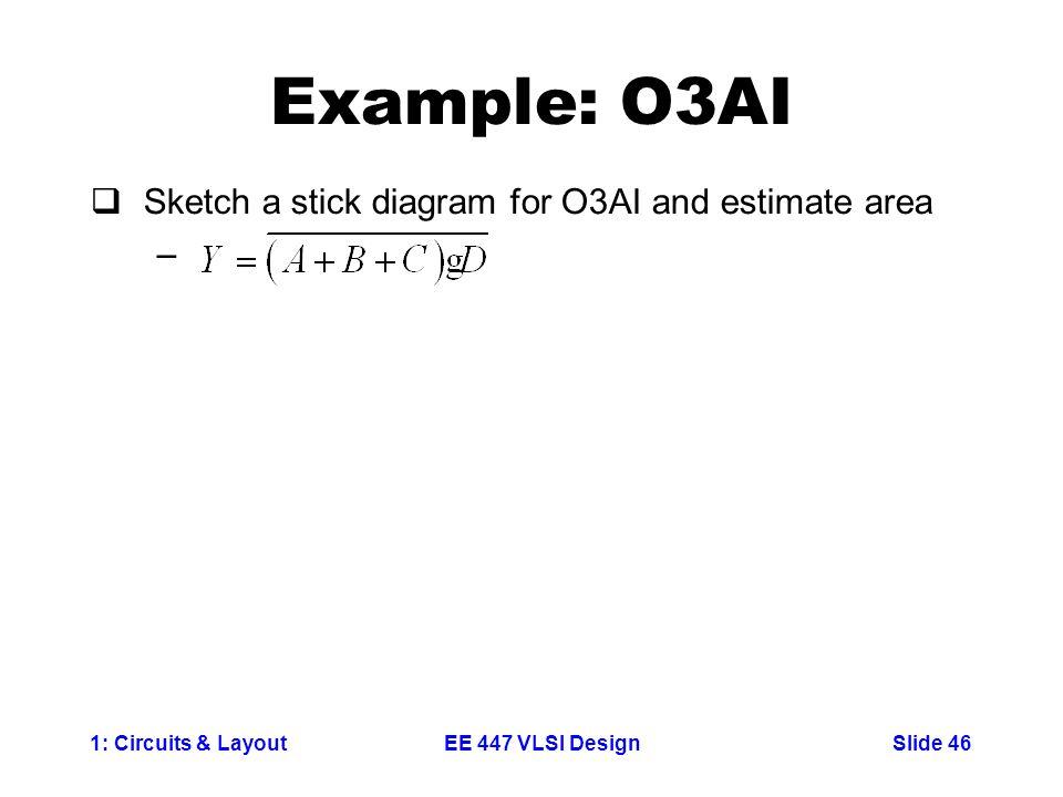 Example: O3AI Sketch a stick diagram for O3AI and estimate area